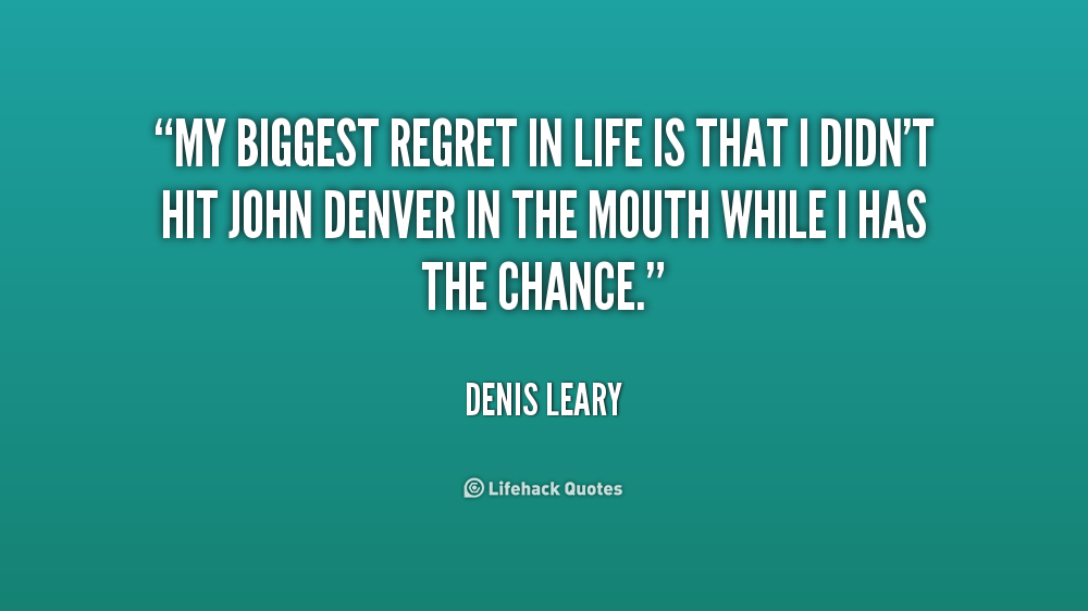 my biggest regret If i was asked to look back on my life, and questioned what my biggest regret was, i'd have a ready answer.