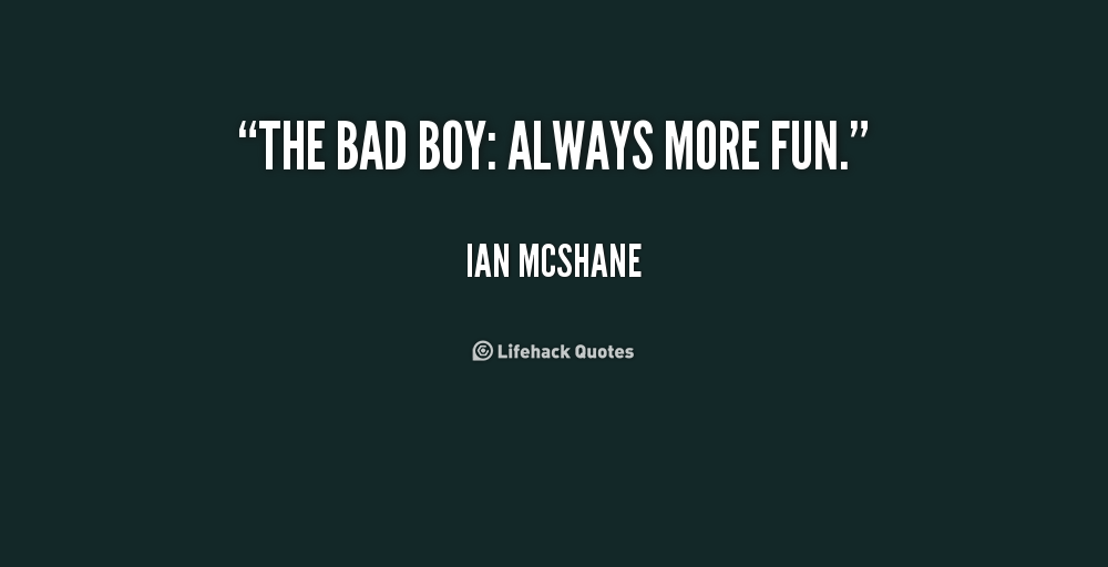Quotes About Bad Boys And Good Girls Bad Boy Quotes ...