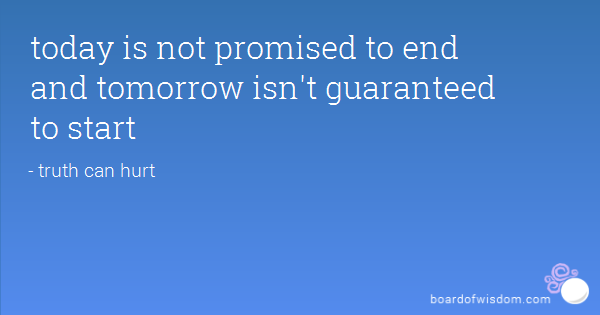 Tomorrow Is A New Day Quotes Quotesgram: Tomorrow Is Not Guaranteed Quotes. QuotesGram