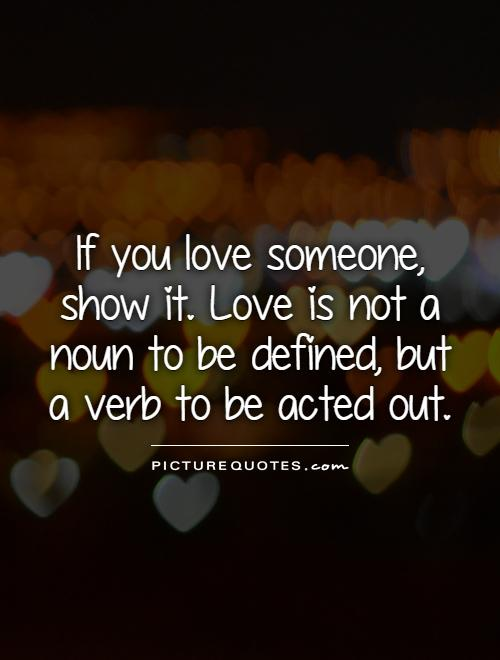 Love someone to them show you quotes Love And