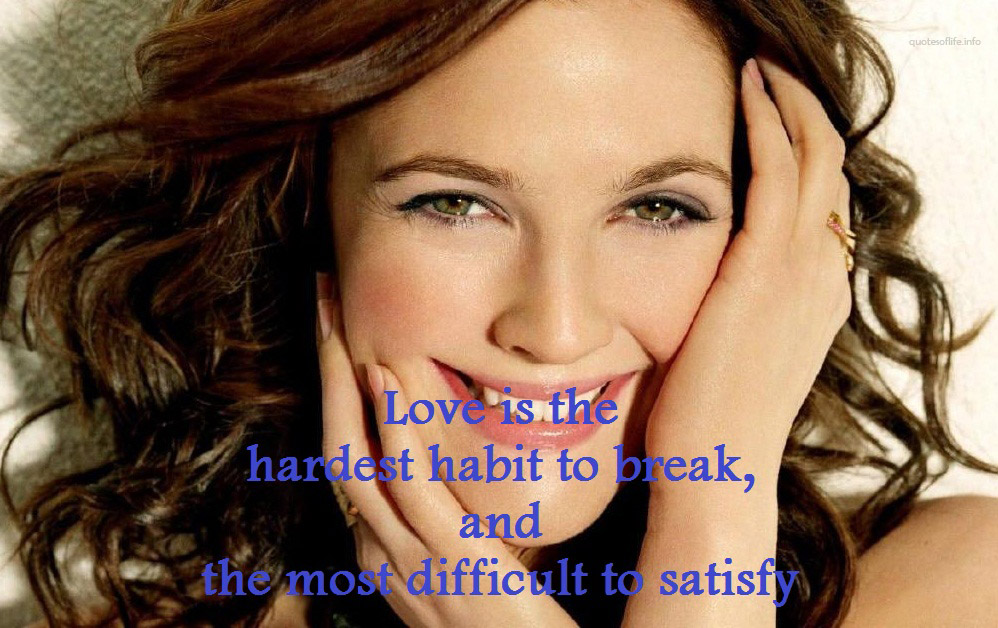 most-difficult-to-satisfy-Drew-Blyth-Barrymore-love-picture-quote.jpg - 1438782736-Love-is-the-hardest-habit-to-break-and-the-most-difficult-to-satisfy-Drew-Blyth-Barrymore-love-picture-quote