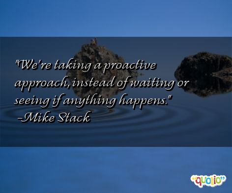 Famous Quotes About Being Proactive Quotesgram
