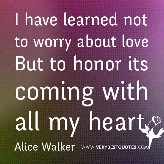 1203636424-lOVE-QUOTES-I-have-learned-not-to-worry-about-love.jpg