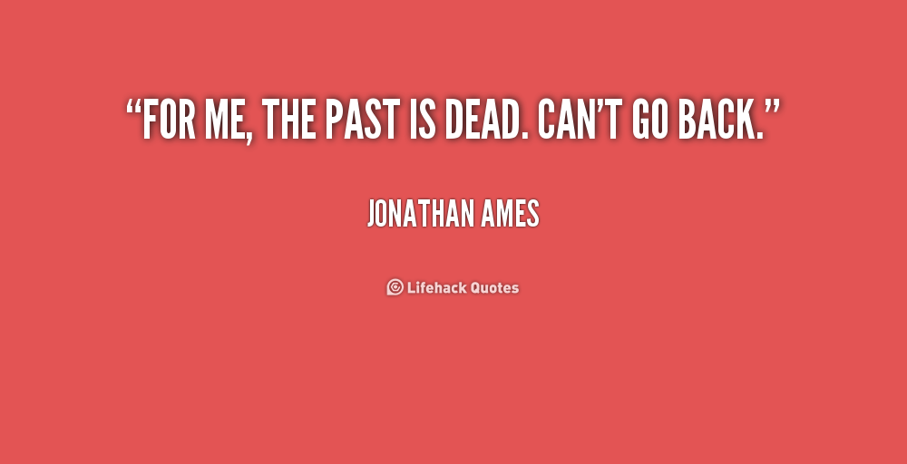 The Past Is The Past Quotes. QuotesGram