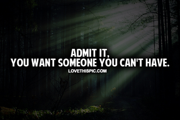 Wanting To Be With Someone Quotes Quotesgram: Wanting Something You Cant Have Quotes. QuotesGram