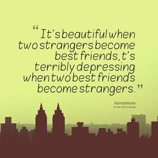 Did We Just Become Best Friends Full Quote: Best Friend Becomes A Stranger Quotes. QuotesGram