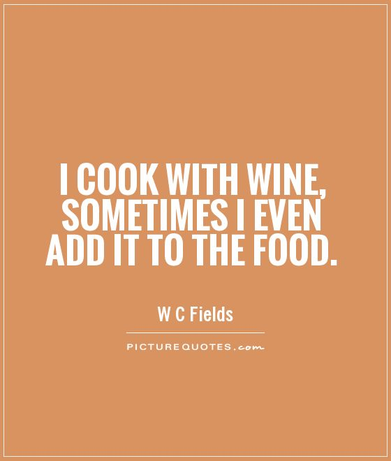 Cooking With Wine Quotes. QuotesGram