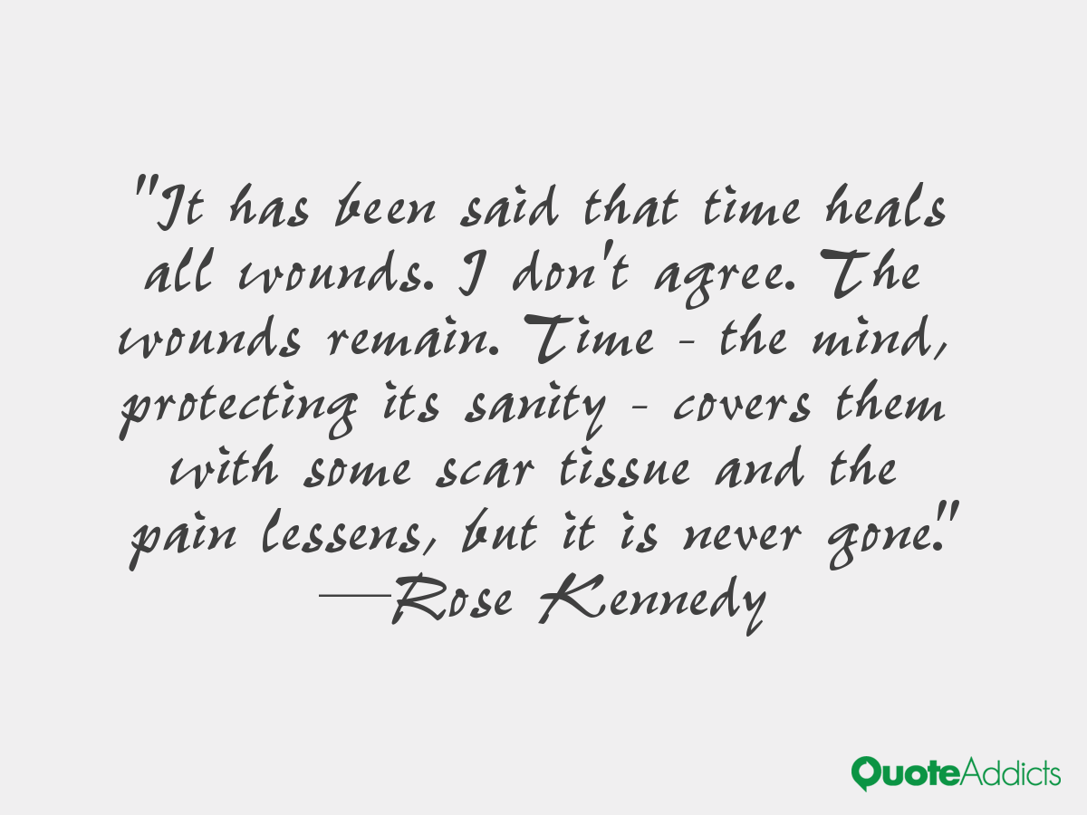 Time Heals All Wounds Rose Kennedy Quotes. QuotesGram