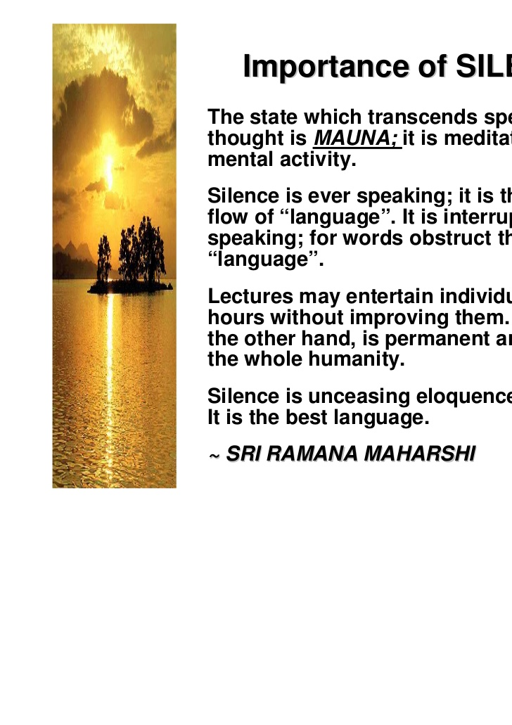 importance of silence The importance of silence is recognized by all cultures in the world traces of its significant role in the communicative context can be found in sayings such as speech is silver, but silence is golden or the chinese maxim, silence is better than eloquence.
