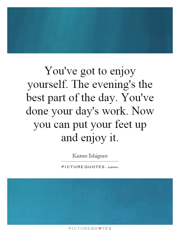 Evening of the day quotes quotesgram for Quotes on enjoying the day