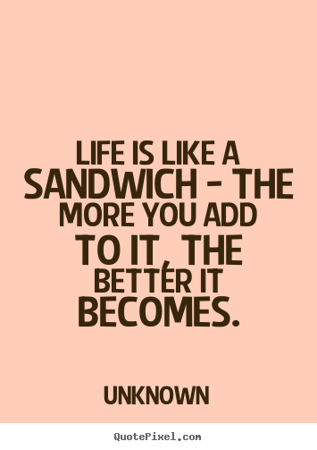 Life Is Like Quotes Funny: Sandwich Quotes. QuotesGram