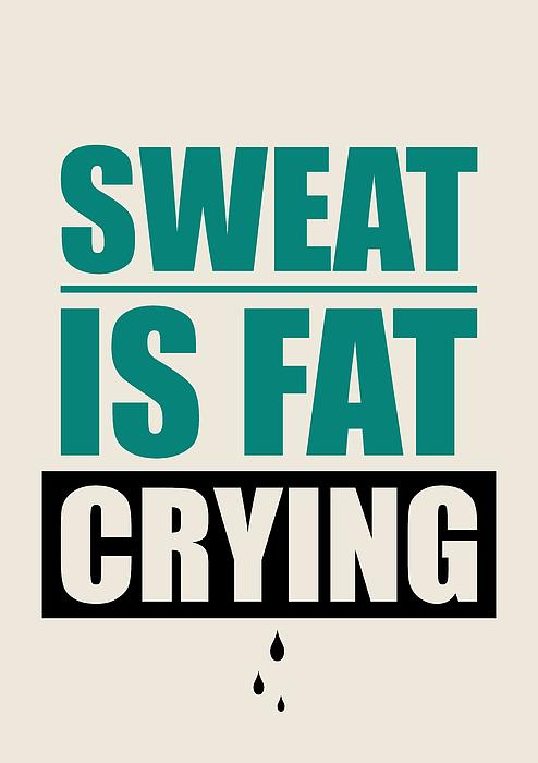 Sweat is fat crying quotes quotesgram