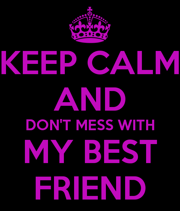 My Best Friend Is My Daughter Quotes: Dont Mess With My Friends Quotes. QuotesGram