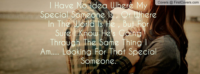 That Special Someone Quotes: Looking For That Special Someone Quotes. QuotesGram