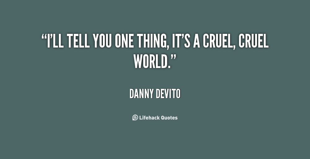 Inspirational Quotes About The Cruel World. QuotesGram