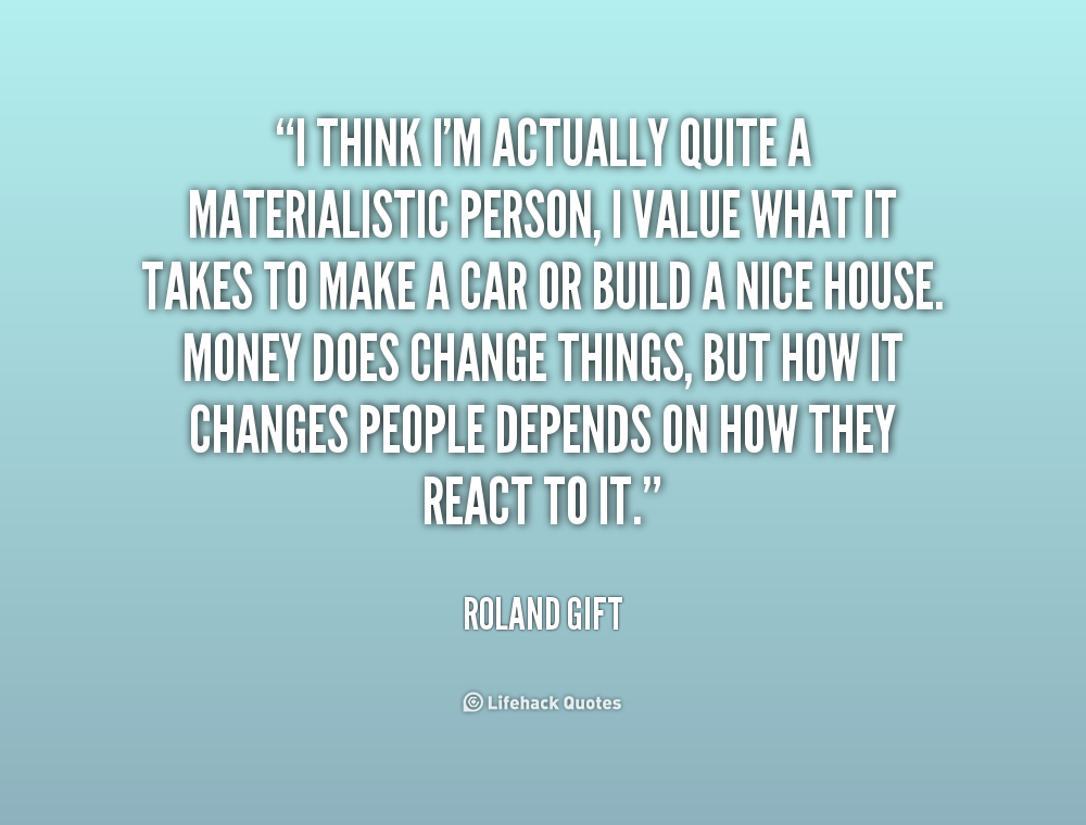 Quotes On Materialistic: Quotes About Materialistic People. QuotesGram