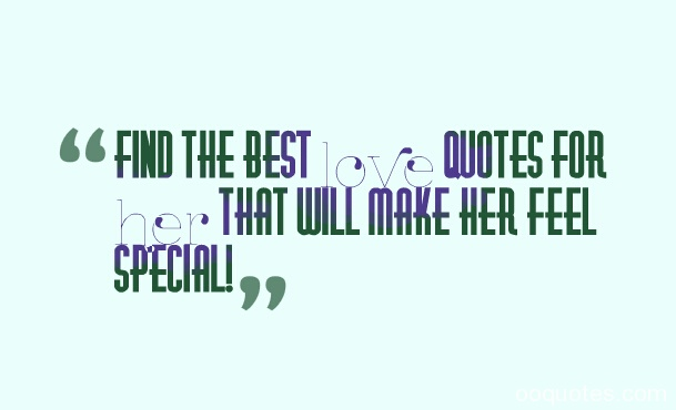 28 Touching Quotes To Make Someone Feel Special: Love Quotes For Her Special. QuotesGram