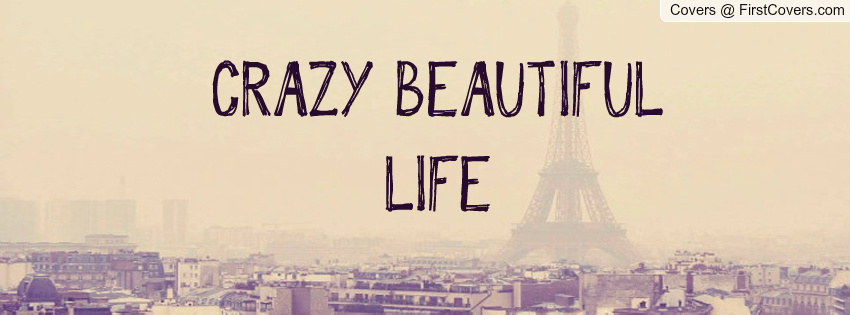 Live Your Life Crazy Quotes: Crazy Beautiful Life Quotes. QuotesGram