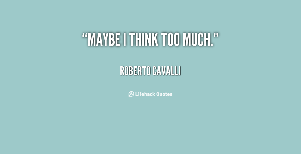 Quotes About Thinking Too Much. QuotesGram
