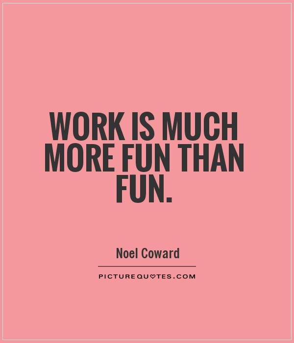 Quotes In Work: Fun In The Workplace Quotes. QuotesGram