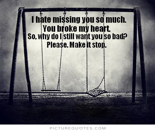 I Miss You Badly Quotes: So Bad Why Did You Hurt Me Quotes. QuotesGram