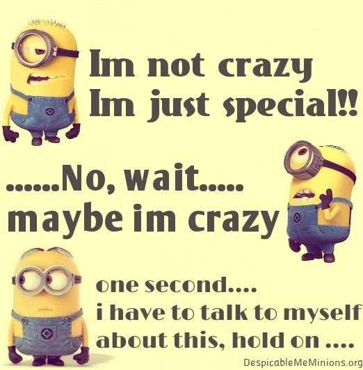 Minions I'm Not Crazy Quote