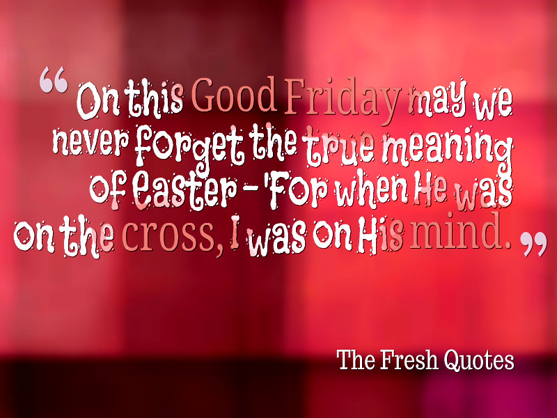 Good Friday Quotes From The Bible: Good Friday Meaning Quotes. QuotesGram