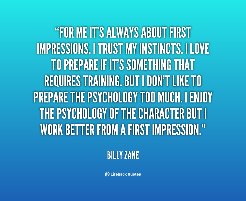 first impressions How to better manage first impressions we've all heard about the importance of first impressions and how hard it is to change them later in fact, research tells us it only takes the duration of an eye blink to size up another person in terms of attractiveness and trustworthiness.