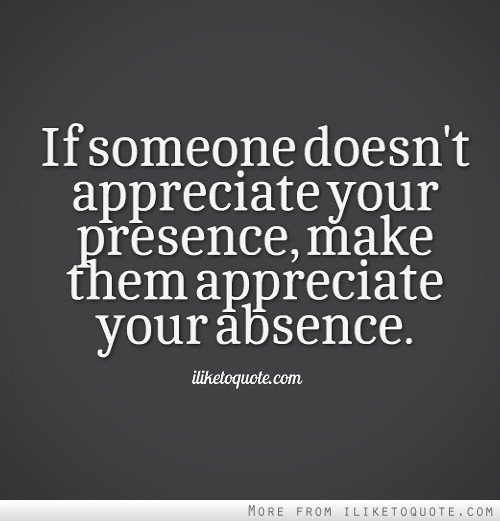 Quotes About Not Being Appreciated At Work. QuotesGram Quotes About Not Being Appreciated In A Relationship