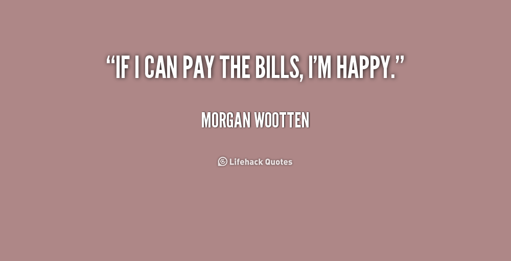 Pay Your Own Bills Quotes. QuotesGram