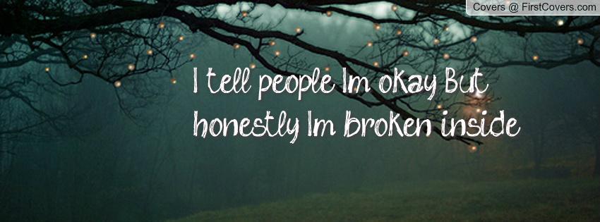 I Am Broken Quotes Facebook Covers. QuotesGram