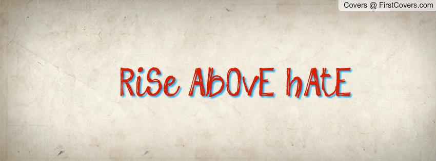 Rise Above Hate Quotes. QuotesGram
