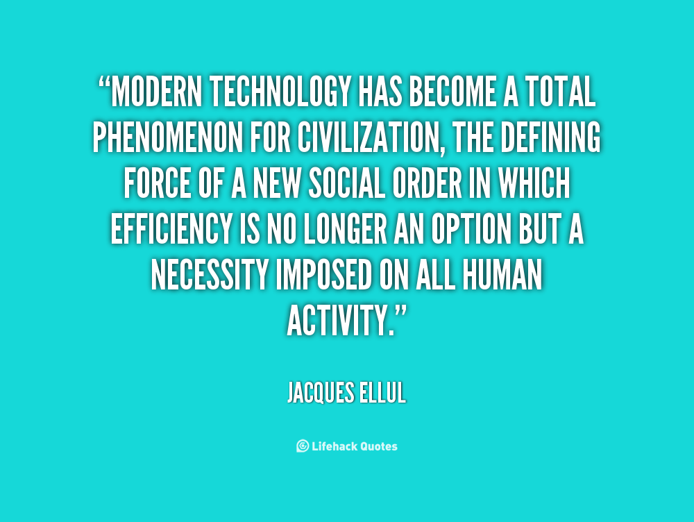 a funny phenomenon in our modern life Modern technology quotes  modern technology has become a total phenomenon for  even more amazing than modern technology is our opportunity to access.