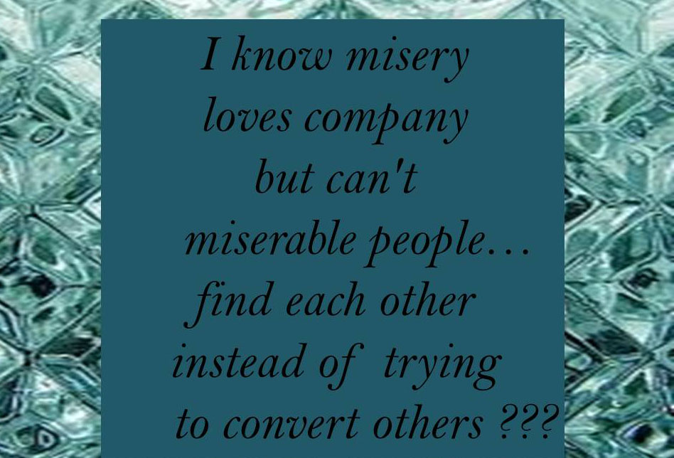 quotes about making others miserable  quotesgram