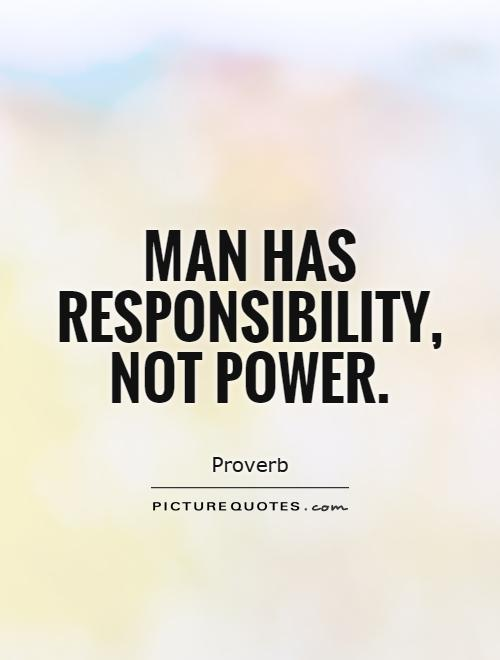 your responsibilities to man up quotes quotesgram