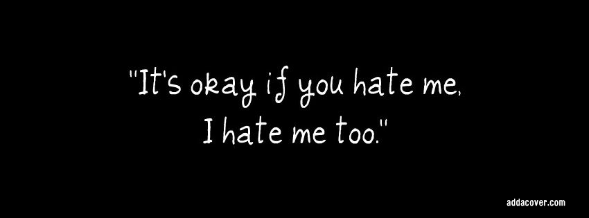 I Hate Me Quotes: Why You Hate Me Quotes. QuotesGram