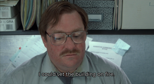 Office Space I M Going To Burn The Building Down