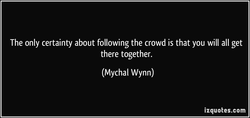 Quotes About Following The Crowd. QuotesGram