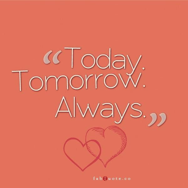 Always Love You Quotes: Today Tomorrow Always Love You Quotes. QuotesGram