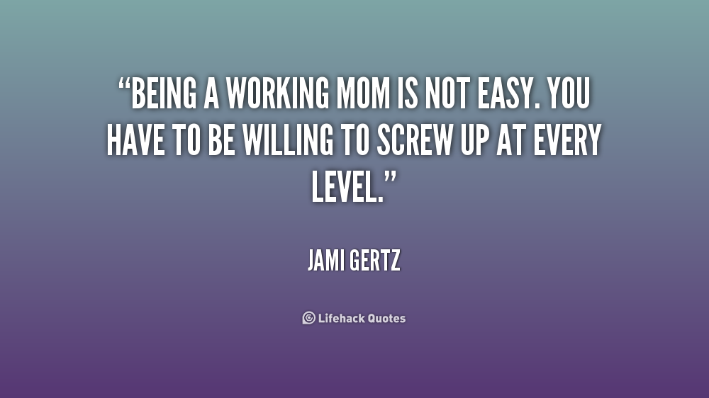 Quotes About Being A Working Mom. QuotesGram