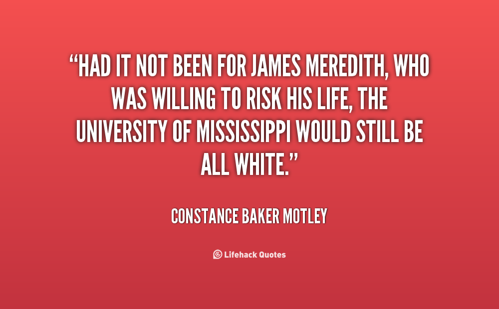 https://cdn.quotesgram.com/img/30/62/30022074-quote-Constance-Baker-Motley-had-it-not-been-for-james-meredith-115341.png