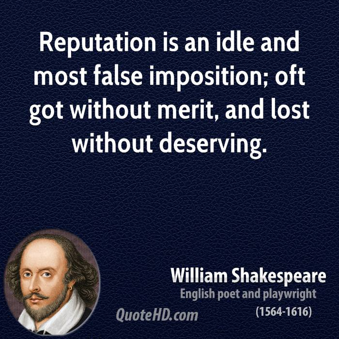 life and reputation of william shakespeare William shakespeare was born in 1564 in stratford-upon-avon, england, northwest of london, to john shakespeare and mary arden william's father made his living primarily as a tanner and a glover but also traded wool and grain from time to time.