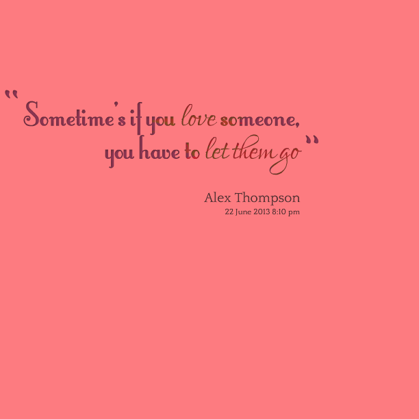 Love Finds You Quote: Someone Letting Go Quotes. QuotesGram