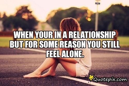 Feeling Alone In A Relationship Quotes Quotes About Be...