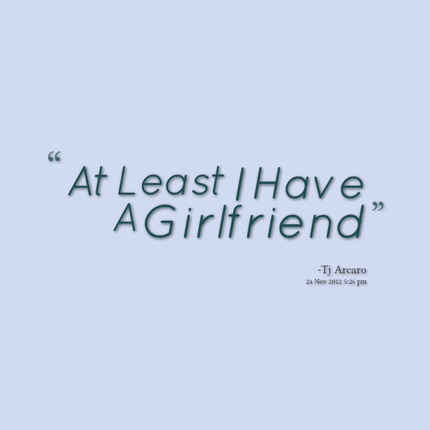 Your The Best Girlfriend Quotes: I Have The Best Girlfriend Quotes. QuotesGram