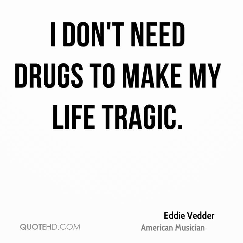 Drug Life Quotes: Eddie Vedder Quotes About Life. QuotesGram