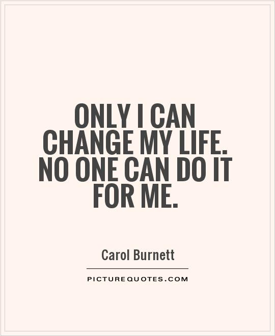 Uncommon Quotes That Can Change Your Life: Quotes About Changing My Life. QuotesGram