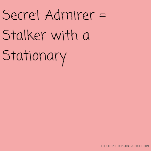 Quotes About Love For Him: Funny Secret Admirer Quotes. QuotesGram