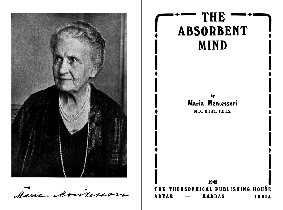 maria montessori absorbent mind An essay by peter friend, elementary guide the year maria montessori opened her first casa dei bambini in san lorenzo mankind's urge to explore underwent a.