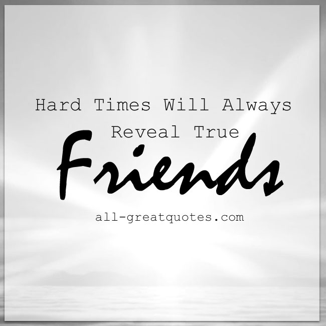 Quotes During Difficult Times: Tough Times Reveal True Friend Quotes. QuotesGram